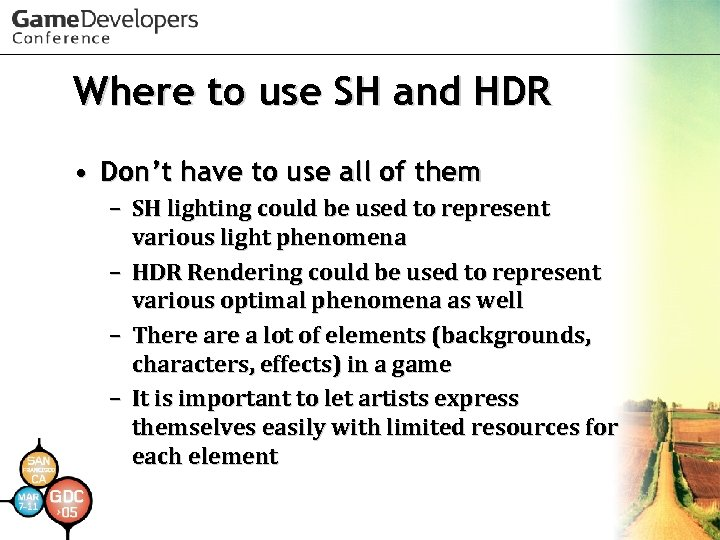 Where to use SH and HDR • Don't have to use all of them