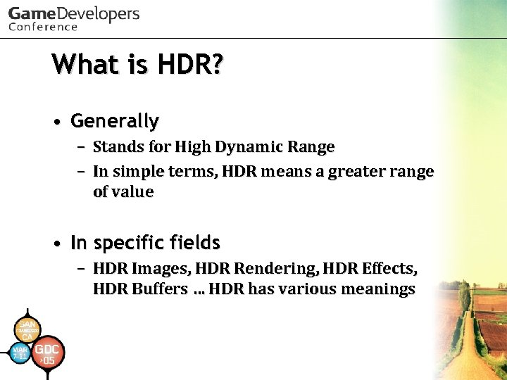 What is HDR? • Generally – Stands for High Dynamic Range – In simple