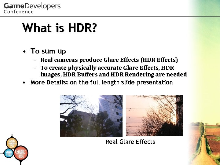 What is HDR? • To sum up – Real cameras produce Glare Effects (HDR