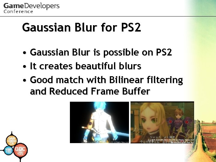 Gaussian Blur for PS 2 • Gaussian Blur is possible on PS 2 •