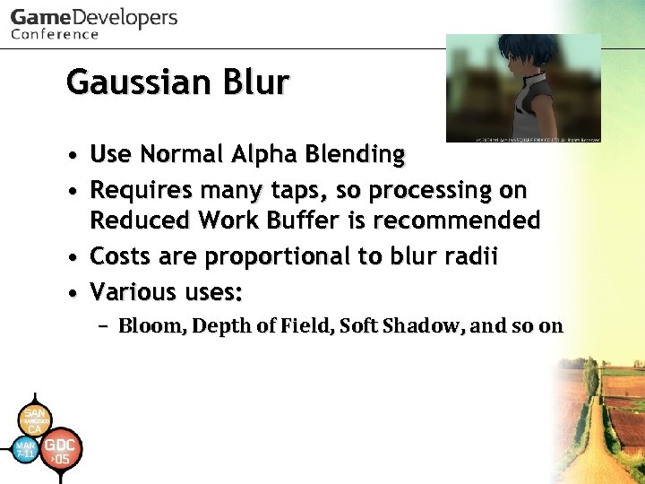 Gaussian Blur • Use Normal Alpha Blending • Requires many taps, so processing on