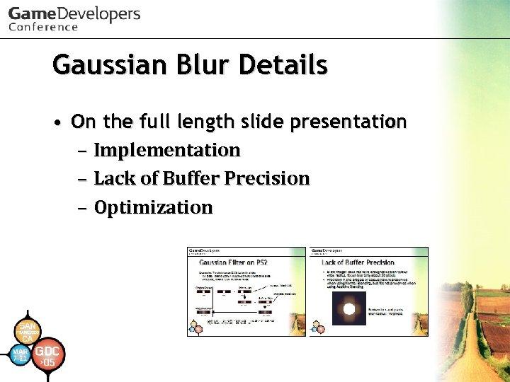Gaussian Blur Details • On the full length slide presentation – Implementation – Lack