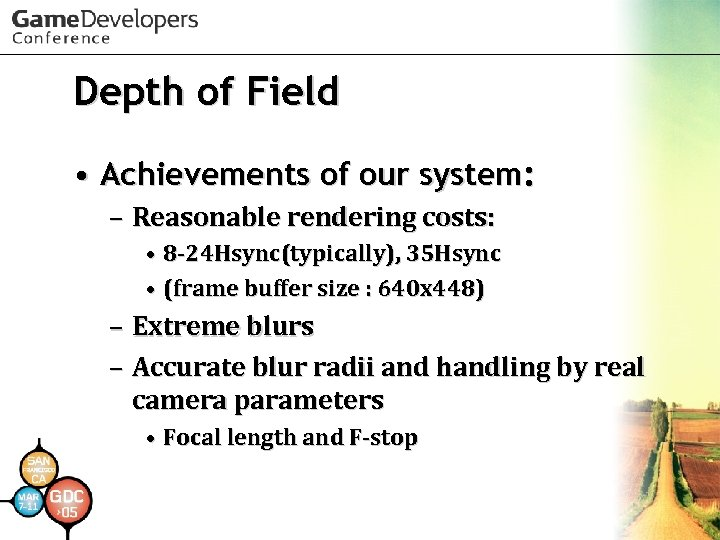 Depth of Field • Achievements of our system: – Reasonable rendering costs: • 8