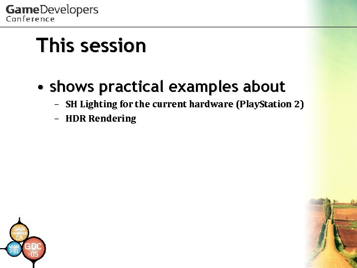 This session • shows practical examples about – SH Lighting for the current hardware