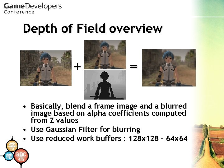 Depth of Field overview + = • Basically, blend a frame image and a