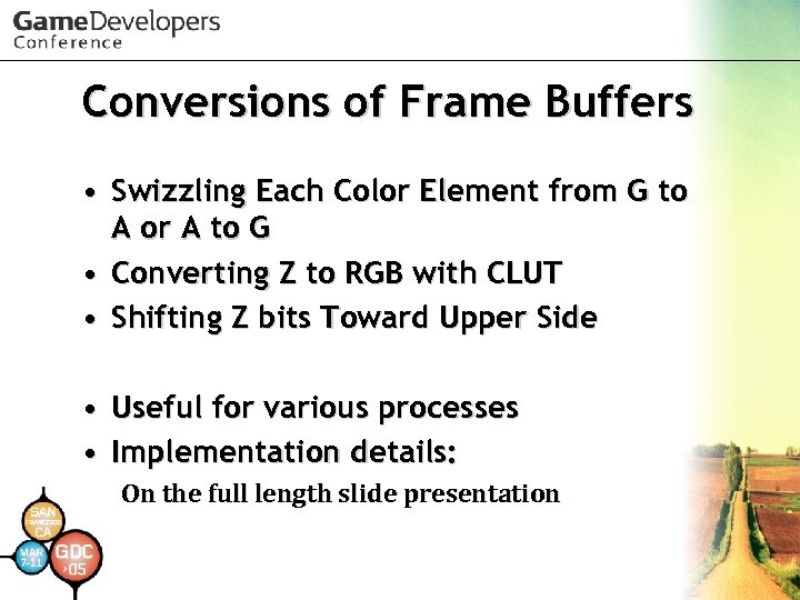 Conversions of Frame Buffers • Swizzling Each Color Element from G to A or