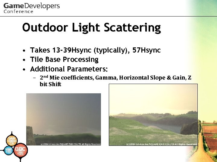 Outdoor Light Scattering • Takes 13 -39 Hsync (typically), 57 Hsync • Tile Base