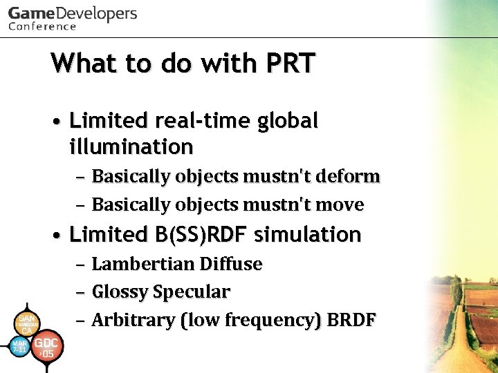 What to do with PRT • Limited real-time global illumination – Basically objects mustn't