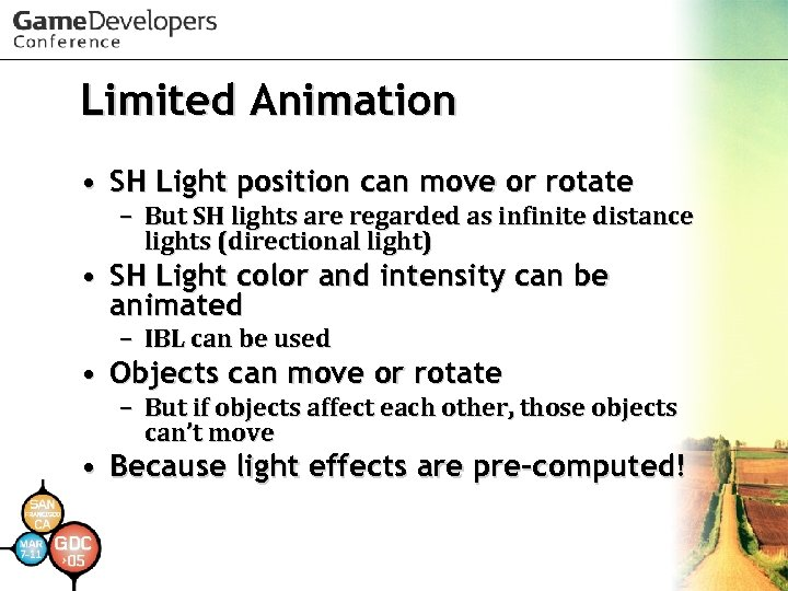Limited Animation • SH Light position can move or rotate – But SH lights