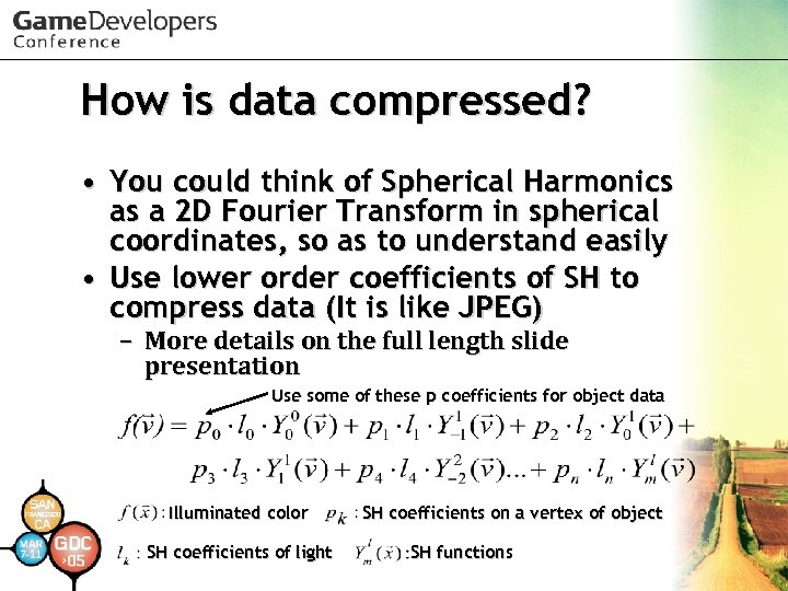 How is data compressed? • You could think of Spherical Harmonics as a 2