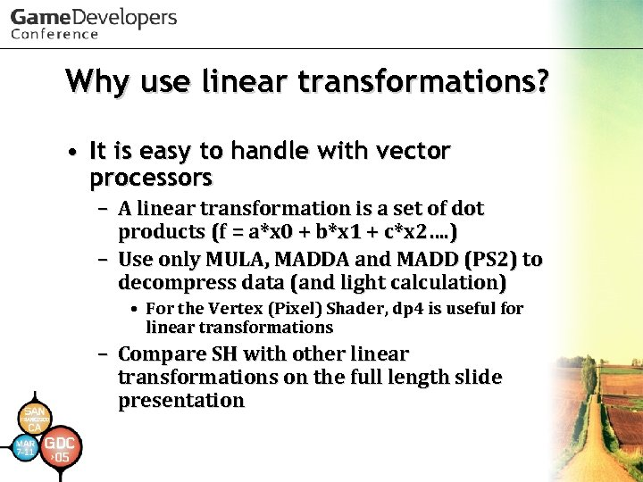 Why use linear transformations? • It is easy to handle with vector processors –