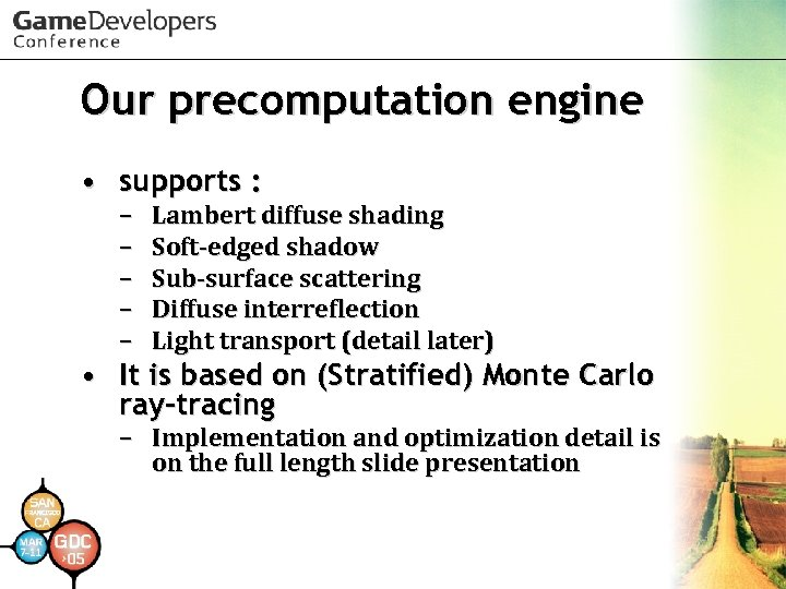 Our precomputation engine • supports : – – – Lambert diffuse shading Soft-edged shadow