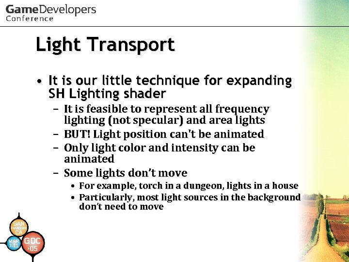 Light Transport • It is our little technique for expanding SH Lighting shader –