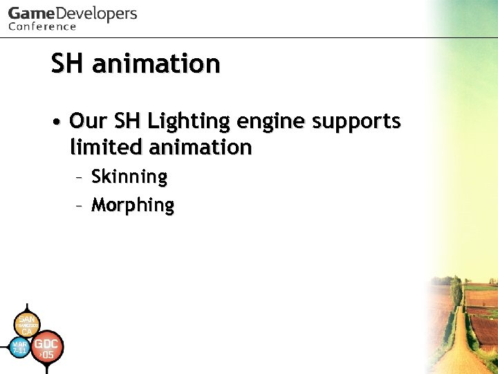 SH animation • Our SH Lighting engine supports limited animation – Skinning – Morphing