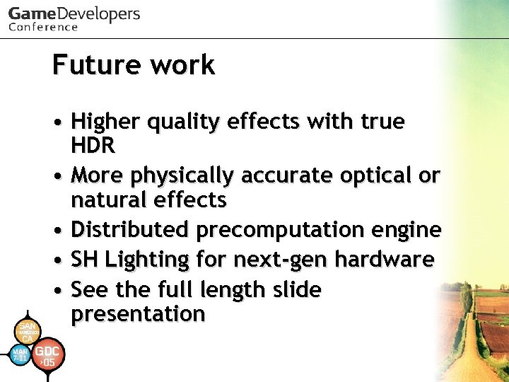 Future work • Higher quality effects with true HDR • More physically accurate optical