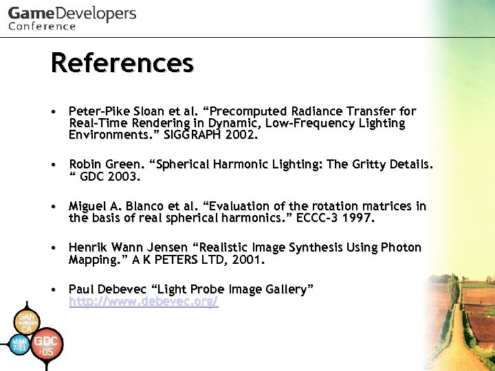 """References • Peter-Pike Sloan et al. """"Precomputed Radiance Transfer for Real-Time Rendering in Dynamic,"""