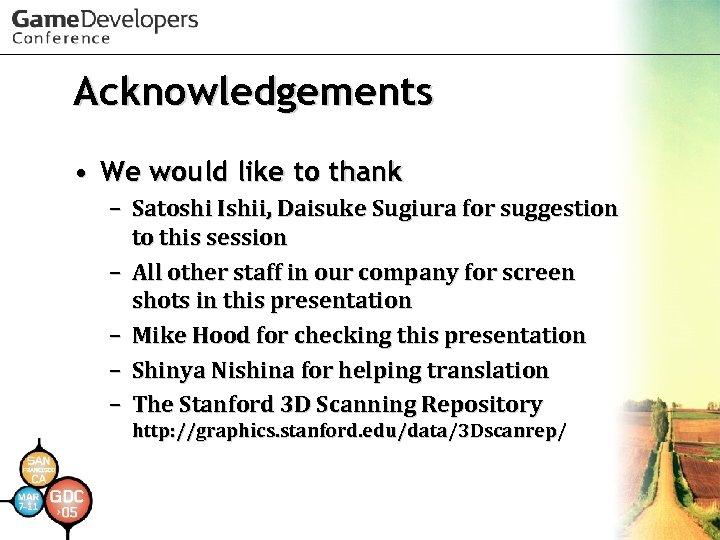 Acknowledgements • We would like to thank – Satoshi Ishii, Daisuke Sugiura for suggestion