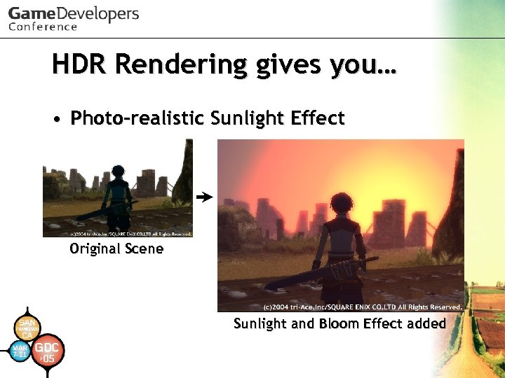 HDR Rendering gives you… • Photo-realistic Sunlight Effect Original Scene Sunlight and Bloom Effect