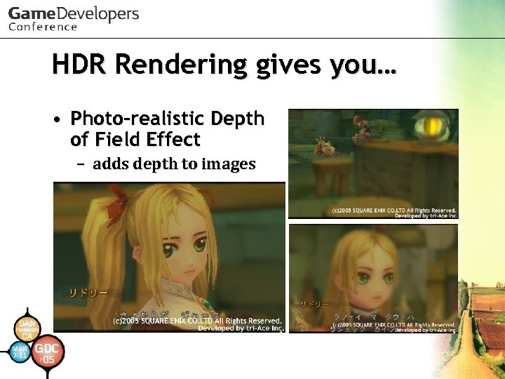 HDR Rendering gives you… • Photo-realistic Depth of Field Effect – adds depth to