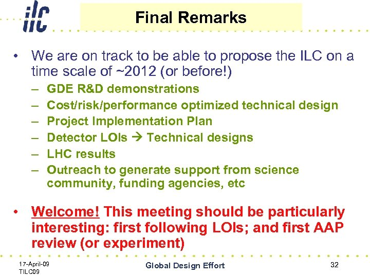 Final Remarks • We are on track to be able to propose the ILC