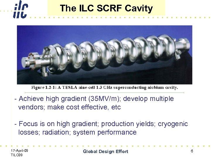 The ILC SCRF Cavity - Achieve high gradient (35 MV/m); develop multiple vendors; make