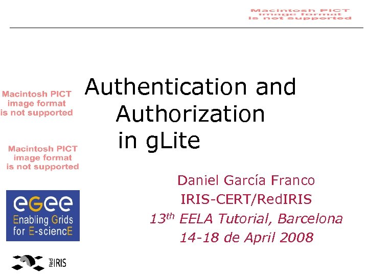 Authentication and Authorization in g. Lite Daniel García Franco IRIS-CERT/Red. IRIS 13 th EELA