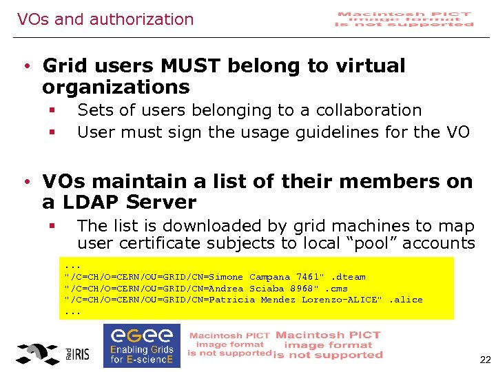 VOs and authorization • Grid users MUST belong to virtual organizations § § Sets
