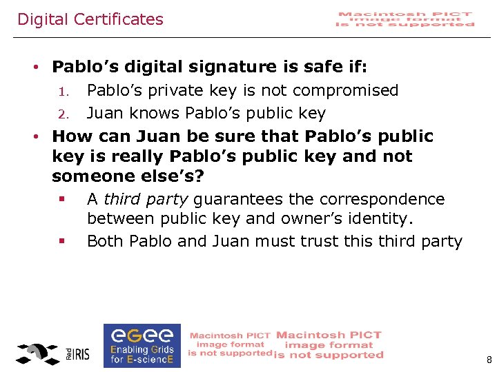 Digital Certificates • Pablo's digital signature is safe if: Pablo's private key is not