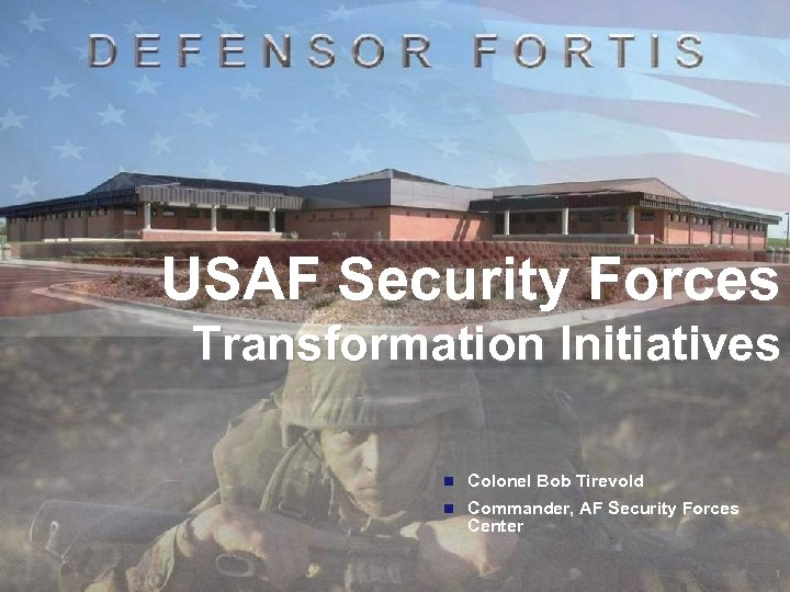 Headquarters U. S. Air Force Integrity - Service - Excellence USAF Security Forces Transformation