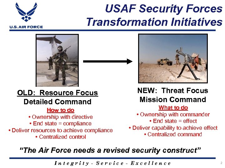 USAF Security Forces Transformation Initiatives OLD: Resource Focus Detailed Command How to do •