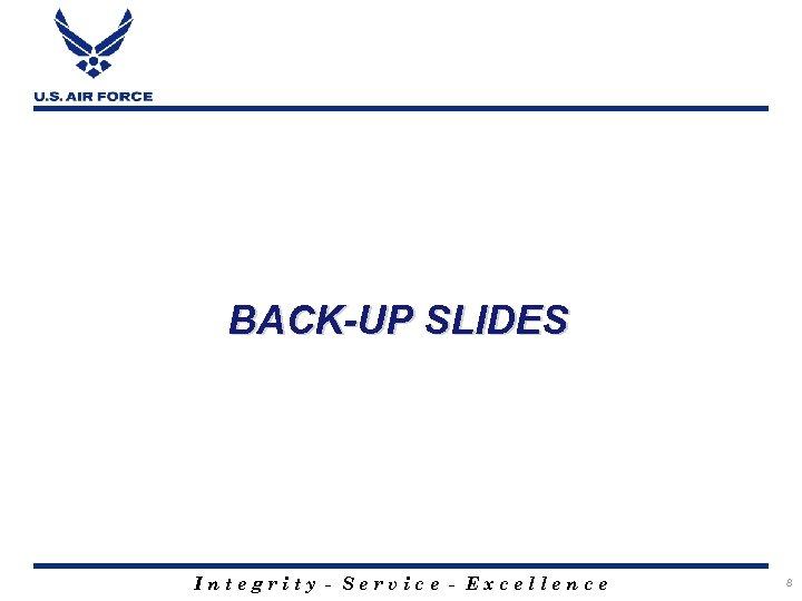 BACK-UP SLIDES Integrity - Service - Excellence 8