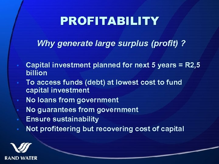 PROFITABILITY Why generate large surplus (profit) ? • • • Capital investment planned for