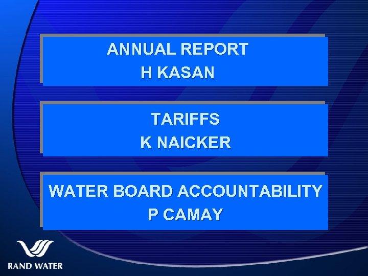 ANNUAL REPORT H KASAN TARIFFS K NAICKER WATER BOARD ACCOUNTABILITY P CAMAY