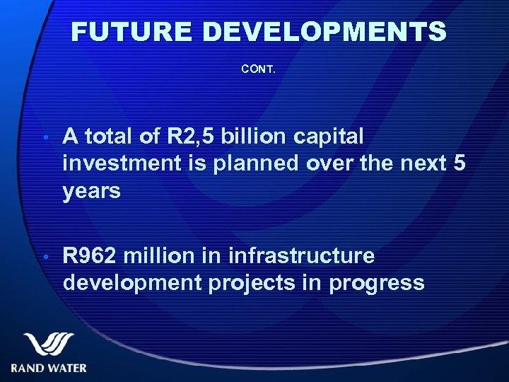 FUTURE DEVELOPMENTS CONT. • A total of R 2, 5 billion capital investment is