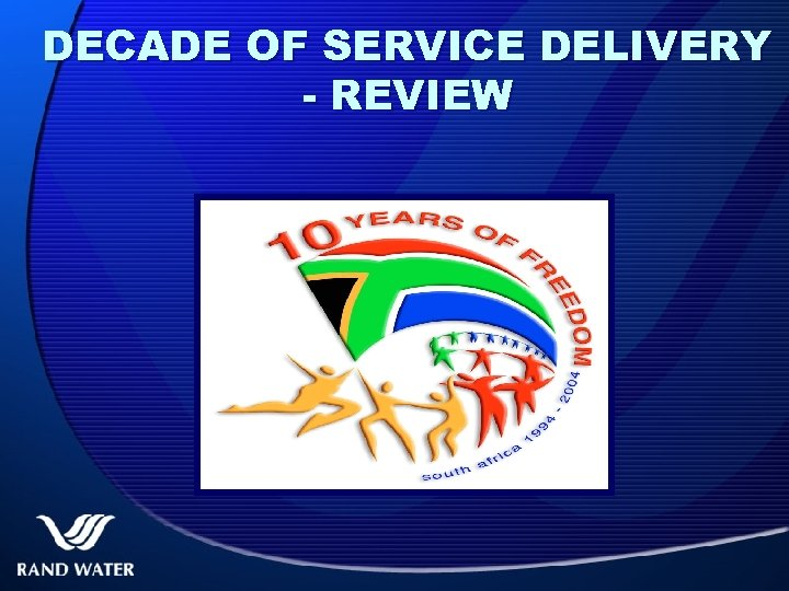 DECADE OF SERVICE DELIVERY - REVIEW