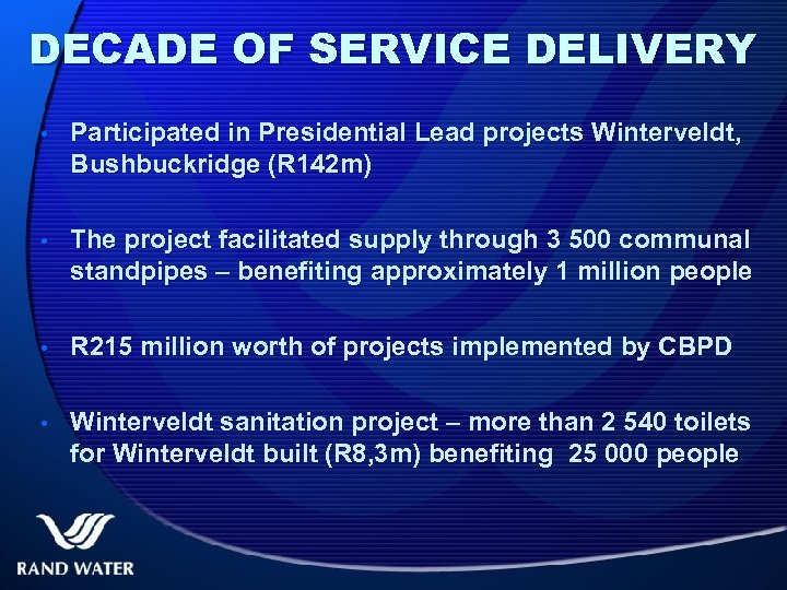 DECADE OF SERVICE DELIVERY • Participated in Presidential Lead projects Winterveldt, Bushbuckridge (R 142
