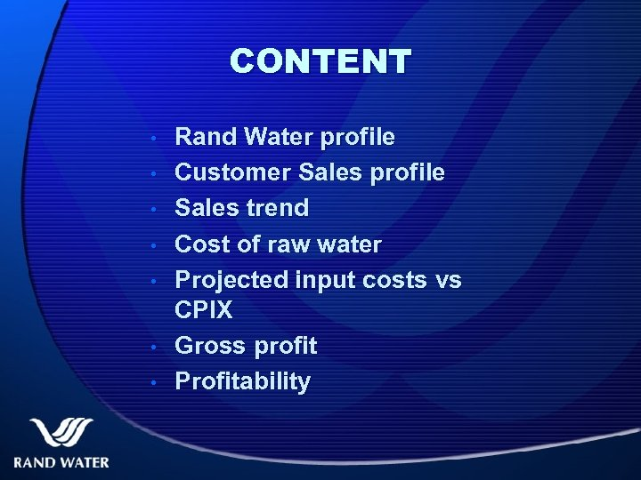 CONTENT • • Rand Water profile Customer Sales profile Sales trend Cost of raw