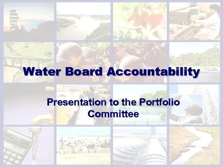 Water Board Accountability Presentation to the Portfolio Committee