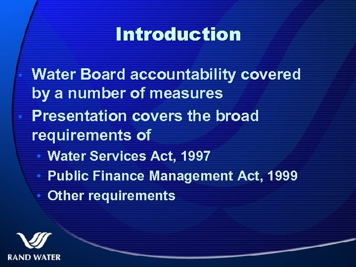 Introduction • • Water Board accountability covered by a number of measures Presentation covers
