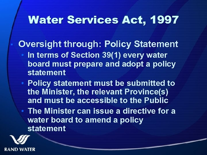 Water Services Act, 1997 • Oversight through: Policy Statement • In terms of Section