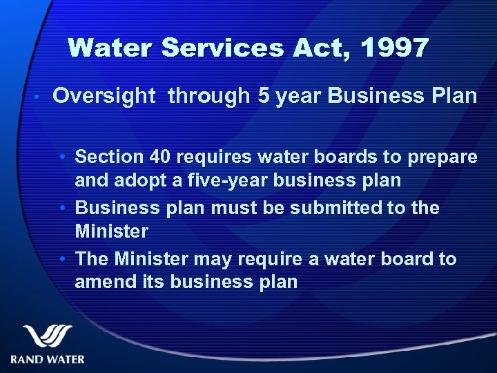 Water Services Act, 1997 • Oversight through 5 year Business Plan • Section 40