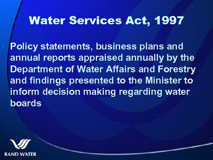 Water Services Act, 1997 • Policy statements, business plans and annual reports appraised annually