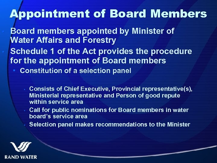 Appointment of Board Members • • Board members appointed by Minister of Water Affairs