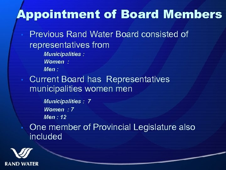 Appointment of Board Members • Previous Rand Water Board consisted of representatives from Municipalities