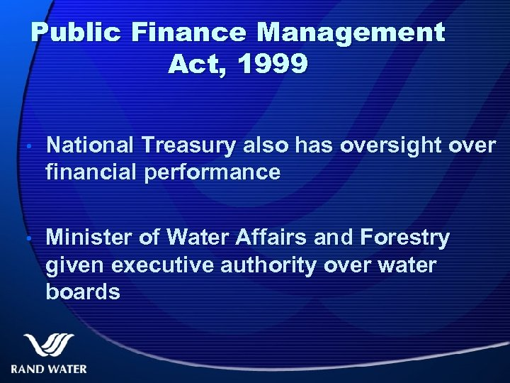 Public Finance Management Act, 1999 • National Treasury also has oversight over financial performance