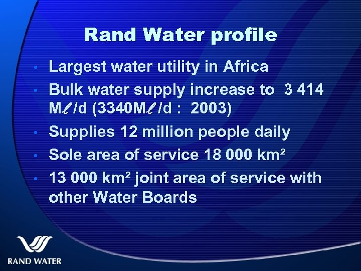 Rand Water profile • • • Largest water utility in Africa Bulk water supply