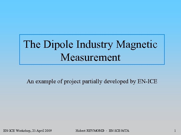 The Dipole Industry Magnetic Measurement An example of project partially developed by EN-ICE Workshop,