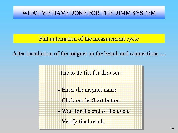 WHAT WE HAVE DONE FOR THE DIMM SYSTEM Full automation of the measurement cycle