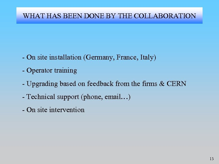 WHAT HAS BEEN DONE BY THE COLLABORATION - On site installation (Germany, France, Italy)