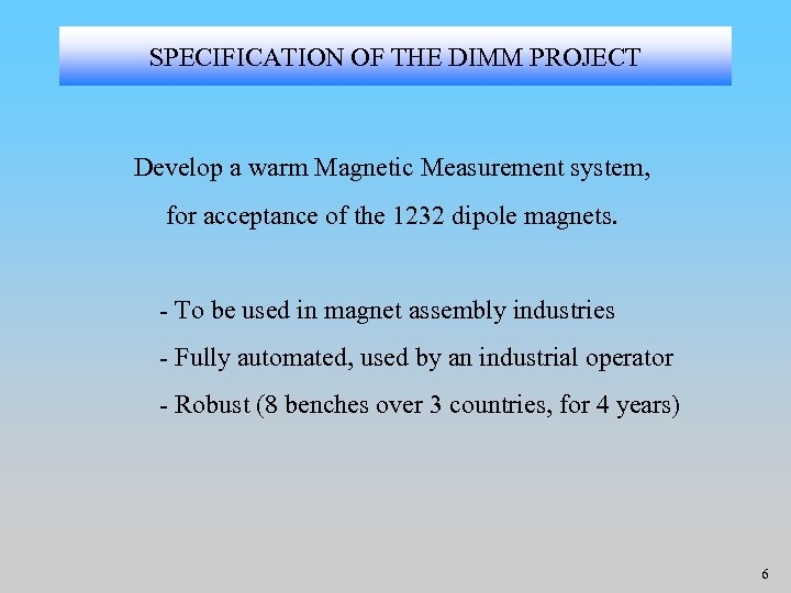SPECIFICATION OF THE DIMM PROJECT Develop a warm Magnetic Measurement system, for acceptance of
